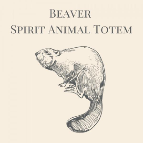 Beaver Spirit Animal Totem